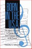 Born in the U. S. A. : The Myth of America in Popular Music from Colonial Times to the Present, Scheurer, Timothy E., 1934110566