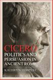 Cicero : Politics and Persuasion in Ancient Rome, Tempest, Kathryn, 147253056X