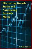 Discovering Growth Stocks and Anticipating Parabolic Moves, Richard Fruth, 1500240567