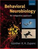 Behavioral Neurobiology : An Integrative Approach, Zupanc, Gunther, 0198700563