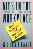 AIDS in the Workplace : Legal Questions and Practical Answers, Banta, William F., 0669280569