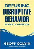 Defusing Disruptive Behavior in the Classroom, Colvin, Geoff, 1412980569