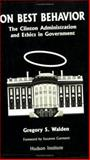 On Best Behavior : The Clinton Administration and Ethics in Government, Walden, Gregory S., 155813056X