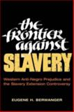 The Frontier Against Slavery : Western Anti-Negro Prejudice and the Slavery Extension Controversy, Berwanger, Eugene H., 0252070569
