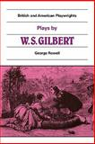Plays by W. S. Gilbert, Gilbert, William S., 0521280567