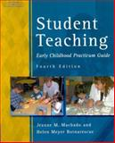 Student Teaching : Early Childhood Practicum Guide, Machado, Jeanne M. and Meyer-Botnarescue, Helen, 0766810569