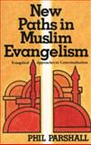 New Paths in Muslim Evangelism : Evangelical Approaches to Contextualization, Parshall, Phil, 0801070562