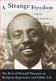 A Strange Freedom : The Best of Howard Thurman on Religious Experience and Public Life, Thurman, Howard, 0807010561