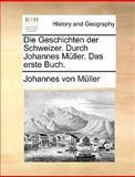 Die Geschichten der Schweizer Durch Johannes Müller das Erste Buch, Johannes von Müller, 1140860569
