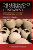 The Ascendancy of the Congress in Uttar Pradesh : Class, Community and Nation in Northern India, 1920-1940, Pandey, Gyanendra, 1843310562