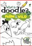 What to Doodle? Jr. --On the Farm and in the Wild, Rob McClurkan, 0486490564