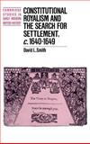 Constitutional Royalism and the Search for Settlement, C. 1640-1649, Smith, David L., 0521410568