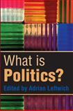 What Is Politics? - The Activity and Its Study, Leftwich, Adrian, 0745630561