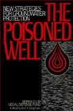 The Poisoned Well : New Strategies for Groundwater Protection, Sierra Club Legal Defense Fund Staff, 0933280564