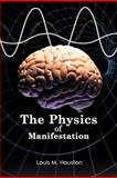 The Physics of Manifestation, Louis M. Houston, 147724056X