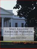Meet Amazing Americans Workbook: Meriwether Lewis and William Clark, Like Test Prep, 1500450561