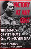 Victory at Any Cost : The Genius of Viet Nam's Gen. Vo Nguyen Giap, Currey, Cecil Barr, 157488056X