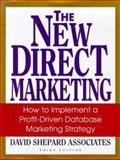 The New Direct Marketing : How to Implement a Profit-Driven Database Marketing Strategy, Shepard, David, Associates Staff, 0070580561