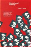 Marx's Social Ontology : Individuality and Community in Marx's Theory of Social Reality, Gould, Carol C., 0262570564