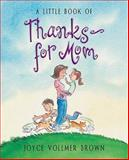 A Little Book of Thanks--for Mom, Joyce Vollmer Brown, 1404100563