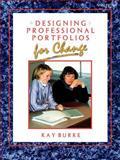 Designing Professional Portfolios for Change, Burke, Kay, 1575170566
