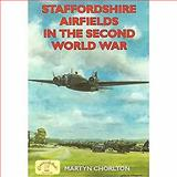 Staffordshire Airfields in the Second World War, Chorlton, Martyn, 1846740568