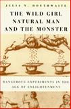 The Wild Girl, Natural Man, and the Monster : Dangerous Experiments in the Age of Enlightenment, Douthwaite, Julia V., 0226160564