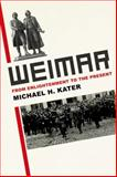 Weimar : From Enlightenment to the Present, Kater, Michael H., 0300170564