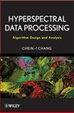 Hyperspectral Data Processing : Algorithm Design and Analysis, Chang, Chein-I, 0471690562
