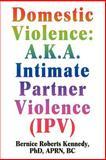 Domestic Violence : A. K. A. Intimate Partner Violence (IPV), Kennedy, Bernice R., 0595440568