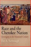 Race and the Cherokee Nation : Sovereignty in the Nineteenth Century, Yarbrough, Fay A., 0812240561