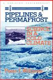 Pipelines and Permafrost : Science in a Cold Climate, Williams, Peter J., 0886290562
