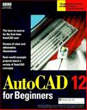 AutoCAD Release 12 for Beginners, Boyce, Jim and Wright, Victor, 1562050567