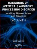 Handbook of Central Auditory Processing Disorders : Volume 1: Auditory Neuroscience and Diagnosis, Frank E. Musiek and Gail D. Chermak, 1597560561