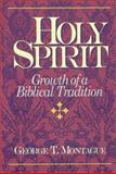Holy Spirit : Growth of a Biblical Tradition, Montague, George T., 1565630564
