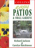 Easy Patios and Small Gardens, Richard Jackson and Carolyn Hutchinson, 0004140567