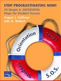 Stop Procrastinating Now! : 10 Simple and Successful Steps for Student Success, Hoffman, August John and Wallach, Julie Nicole, 0135130565