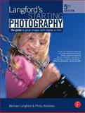 Langford's Starting Photography : A guide to better pictures for digital and film camera Users, Andrews, Philip and Langford, Michael, 0240520564