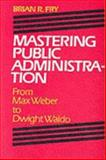 Mastering Public Administration : From Max Weber to Dwight Waldo, Fry, Brian R., 093454056X