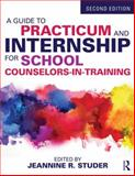 A Guide to Practicum and Internship for School Counselors-In-Training 2nd Edition