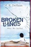 Broken Things, M. R. DeHaan, 157293056X