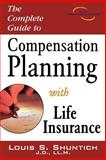 The Complete Guide to Compensation Planning with Life Insurance, Shuntich, Louis S., 1592800564