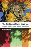 The Caribbean Novel Since 1945 : Cultural Practice, Form, and the Nation-State, Niblett, Michael, 1628460563