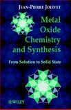 Metal Oxide Chemistry and Synthesis : From Solution to Solid State, Jolivet, Jean-Pierre and Henry, Marc, 0471970565