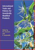 International Trade and Policies for Genetically Modified Products, Robert E Evenson, Vittorio Santaniello, 0851990568