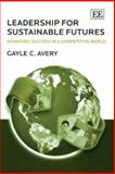 Leadership for Sustainable Futures Achieving Success in a Competitive World, Avery, 1847200575