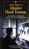 Abusive Head Trauma Quick Reference : For Health Care, Social Service, and Law Enforcement Professionals, Frasier, Lori and Rauth-Farley, Kay, 1878060570