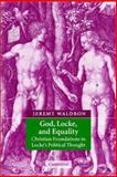 God, Locke, and Equality : Christian Foundations in Locke's Political Thought, Waldron, Jeremy, 0521890578