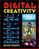 Digital Creativity Vol. 1 : Techniques for Digital Media and the Internet, Wands, Bruce, 0471390577