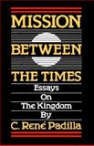 Mission Between the Times, C. René Padilla, 0802800572